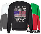 If This Flag Offends You Ill Help You Pack Sweater America USA Sweatshirt