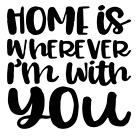 Home Is Wherever I'm With You Vinyl Decal Sticker For Home Cup Wall Decor Choice