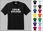 Your Stupid, dumb, idiot, dummy, not smart, Funny T-shirt