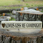 ALWAYS KISS ME GOODNIGHT Wood Sign - Shelf Sitter - 21 Colors to Choose From!