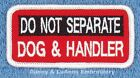 1 DO NOT SEPARATE DOG & HANDLER SERVICE PATCH 2.5X4 1.5X3 Danny & LuAnns Embroid