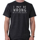 I Maybe Wrong but it's Highly Unlikely Funny Slogan T-Shirt