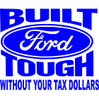 FORD LOGO T SHIRT  BUILT WITH OUT YOUR TAX DOLLARS  COLORS SIZES FROM S - 4XL