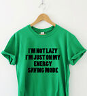 I'M NOT LAZY I'M JUST ON MY ENERGY SAVING MODE Humour tshirt funny T shirt Humor