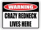 Funny Warning Sign - Vinyl Sticker Decal - CRAZY REDNECK LIVES HERE