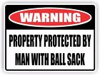 Funny Warning Sign - Vinyl Sticker Decal - PROPERTY PROTECTED MAN WITH BALL SACK