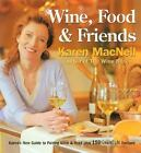 Wine, Food and Friends : Karen's Wine and Food Pairing Guide, Plus over 100...