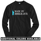 Made By Immigrants Long Sleeve T-shirt - LS Men S-4X  Gift USA America Political