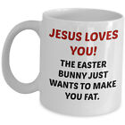 Funny Easter Gift - Jesus Loves You Easter Bunny Just Wants You Fat - Coffee Mug