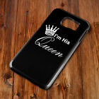 I'm His Queen Crown Her Hard Back Phone Case Samsung S4 S5 S6 S7 S8 EDGE PLUS