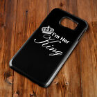 I'm Her King Crown His Hard Back Phone Case Samsung S4 S5 S6 S7 S8 EDGE PLUS
