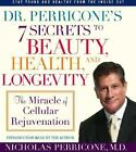 Dr. Perricone's 7 Secrets to Beauty, Health and Longevity : The Miracle of Cellu