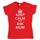 Keep Calm and Ask Mum, Womens T Shirt, Mothers Day etc