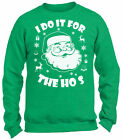 I Do It for the Ho's Santa Sweatshirt Ugly Christmas Sweater for Men and Women