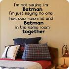 I'm Not Saying I'm Batman I'm Just Saying No One Has Ever Seen Me and Batman...