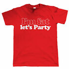 I'm Fat Let's Party, Mens Funny T Shirt - Fathers Day Birthday 3XL 4XL 5XL