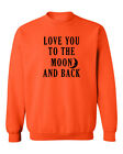 Love You To The Moon and Back Womens Crewneck Sweatshirt