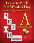 LEARN TO SPELL 500 WORDS A DAY: VOWEL A (VOLUME 1) By Camilia Sadik *BRAND NEW*