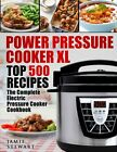Power Pressure Cooker XL Top 500 Recipes The Complete Electric Pressure Cooke...