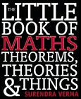 LITTLE BOOK OF MATHS, THEOREMS, THEORIES & THINGS By Surendra Verma *Excellent*