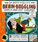 DR. BROTH AND OLLIE'S BRAIN-BOGGLING SEARCH FOR LOST LUGGAGE: By Michael NEW