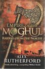 Empire Of The Moghul. Raiders From The North by Rutherford Alex - Book