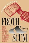 FROTH AND SCUM: TRUTH, BEAUTY, GOODNESS, AND AX MURDER IN By Andie Tucher *Mint*