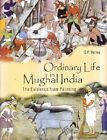 ORDINARY LIFE IN MUGHAL INDIA: EVIDENCE FROM PAINTING By S. P. Verma - NEW