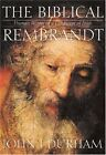 BIBLICAL REMBRANDT: HOW REMBRANDT EXPERIENCED BIBLE By John I Durham - Hardcover