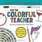 FOR COLORFUL TEACHER: A STRESS RELIEVING COLORING AND ACTIVITY By Karen NEW