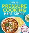 COOKING LIGHT PRESSURE COOKING MADE SIMPLE: SLOW-COOKED FLAVOR IN By Editors NEW