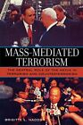 MASS-MEDIATED TERRORISM: CENTRAL ROLE OF MEDIA IN TERRORISM AND By Brigitte NEW