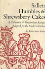 SALLETS, HUMBLES & SHREWSBERY CAKES: A COLLECTION OF ELIZABETHAN By Ruth NEW