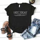 GOT t shirt NOT TODAY T-SHIRT GAME OF THRONES TEE tshirt