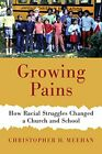 GROWING PAINS: HOW RACIAL STRUGGLES CHANGED A CHURCH AND SCHOOL By Christopher