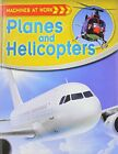 PLANES AND HELICOPTERS (MACHINES AT WORK (CRABTREE )) By Clive Gifford
