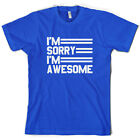 I'm Sorry I'm Awesome - Mens T-Shirt - Amazing - Cocky - Funny - 10 Colours