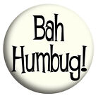 Bah Humbug Scrooge Badges, Handbag Mirror, Fridge Magnet or Bottle Opener/Magnet