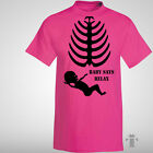 SKELETON MATERNITY SCAN, Baby Says Relax, Funny T Shirt Mums Womens Size S-2XL