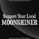 Support Your Local Moonshiner Vinyl Decal Sticker - Tons Of Options
