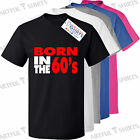 Born in the 60's T-Shirt Fashion Slogan Brand new gifts for Him Her tee shirts