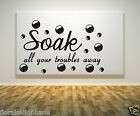 SOAK YOUR TROUBLES AWAY. Wall art Sticker Decal Adhesive Bathroom Quote