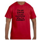 Funny Humor Tshirt I'm Not Arguing I'm just explaining why I'm Correct