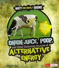 ONION JUICE, POOP, AND OTHER SURPRISING SOURCES OF ALTERNATIVE ENERGY - WEAKLAND