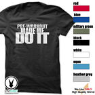 PRE-WORKOUT MADE ME DO IT T-Shirt Workout Gym BodyBuilding F