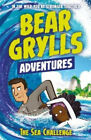 A Bear Grylls Adventure 4: The Sea Challenge: by bestselling author and Chief