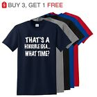 Thats A Horrible Idea What Time Funny Mens T Shirt College Humor Party Tee image