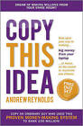 """""""AS NEW"""" Copy This Idea: Kick-start Your Way to Making Big Money from Your Lapto"""