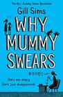 Why Mummy Swears: The Sunday Times Number One Bestselle by Sims, Gill 0008284229