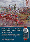 The Russian Army in the Great Northern War 1700-21: Organization, Material,